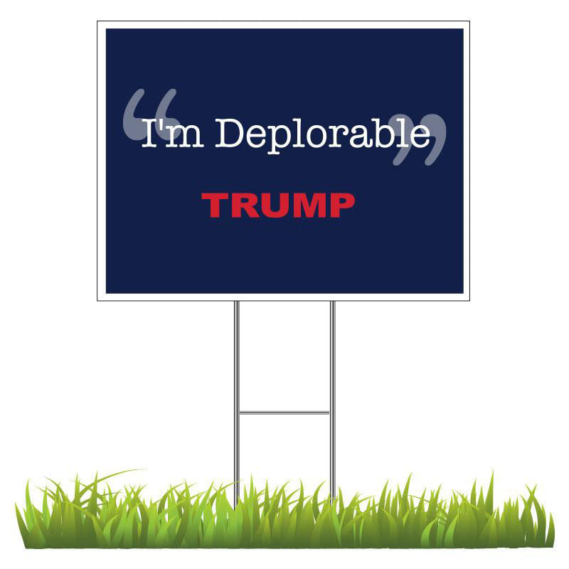 """I'm Deplorable"" Yard Sign 24"" X 18""- Trump (Free Shipping)"