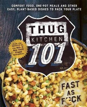 Thug Kitchen: 101 Fast As F**k