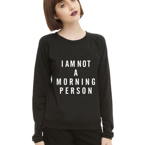 NOT A MORNING PERSON SWEATSHIRT FOR HER