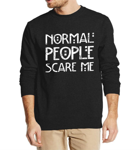 NORMAL PEOPLE SCARE ME SWEATSHIRT FOR HIM