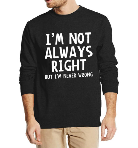 NOT ALWAYS RIGHT SWEATSHIRT FOR HIM