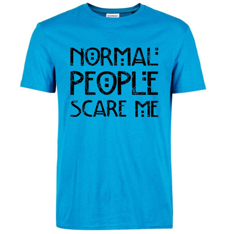 Normal People Scare Me t shirts