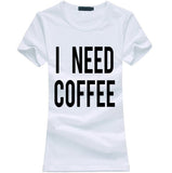 I Need Coffee T Shirt