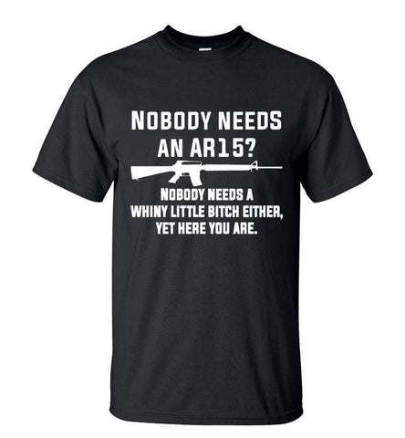 Nobody Needs T-Shirt
