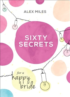 Sixty Secrets for a Happy Bride by Alex Miles