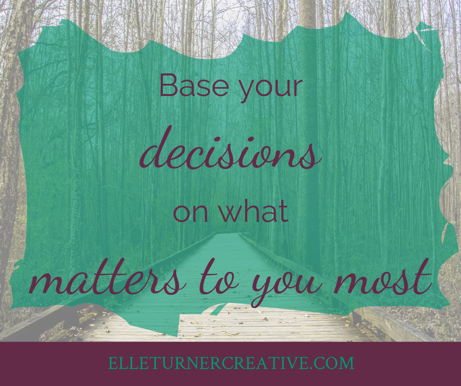 Base your decisions on what matters to you most