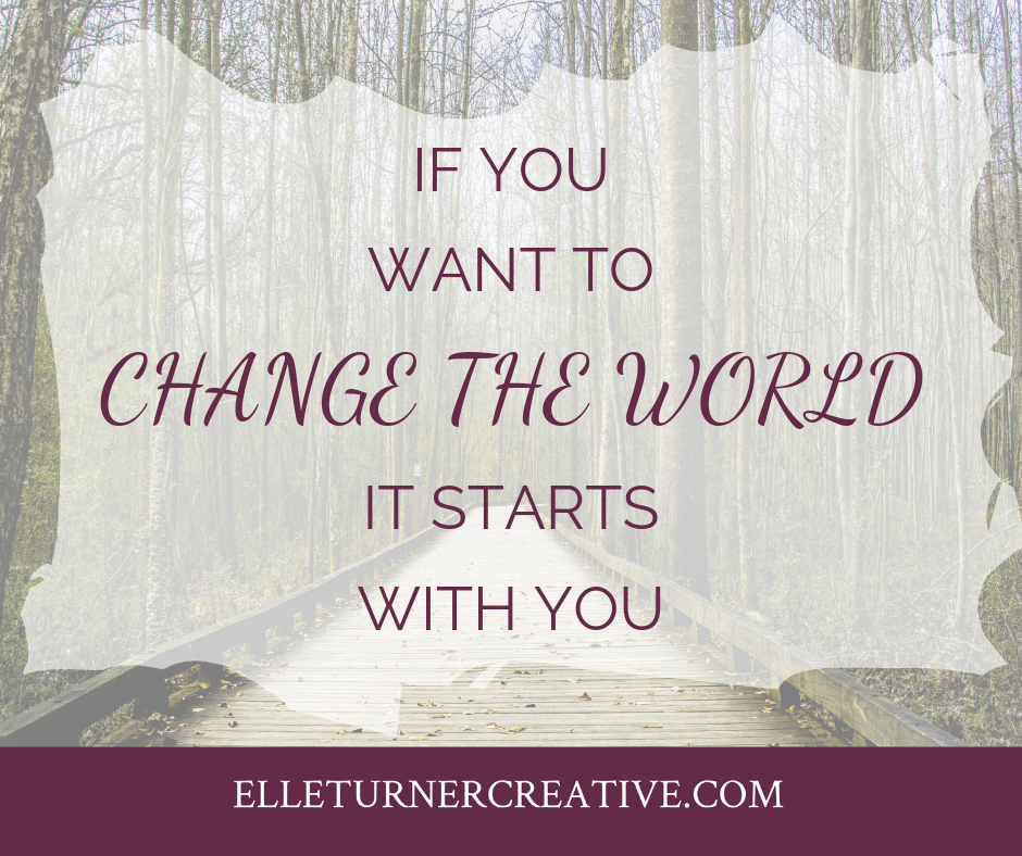 If you want to change the world, it starts with you