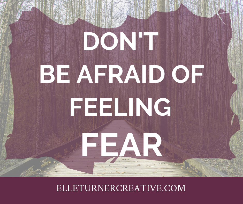 Don't be afraid of feeling fear