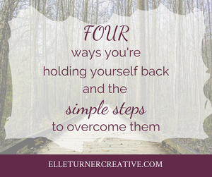 Four ways you're holding yourself back and simple steps to overcome them (in your journal)