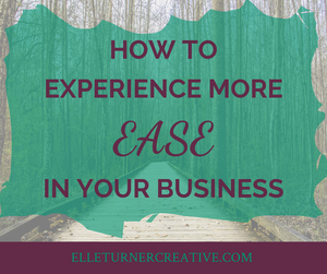 How to experience more EASE in your business