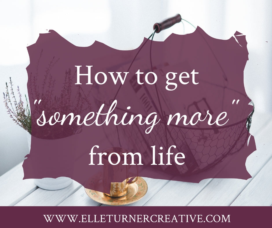 "How to get ""something more"" from life"