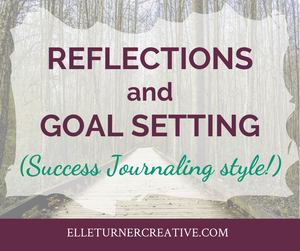 Reflections and Goal Setting (Success Journaling style!)
