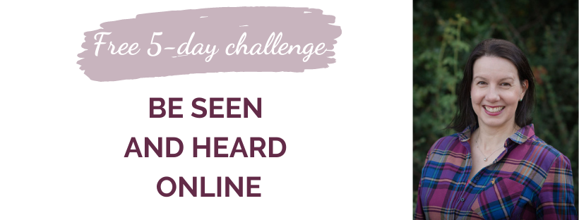 Be Seen and Heard Online | Free 5-day challenge | Elle Turner Creative