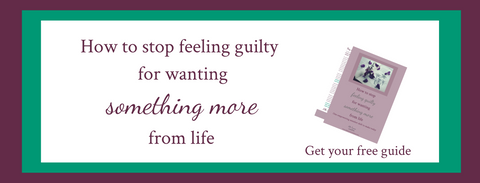 How to stop feeling guilty for wanting something more from life | Free Guide | Elle Turner Creative