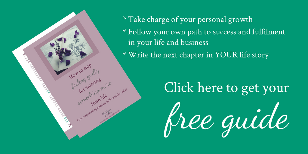 Elle Turner Creative | How to stop feeling guilty for wanting something more from life | Free guide