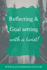 Elle Turner creative | Reflecting and goal setting with a twist!