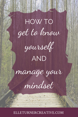 How to get to know yourself and manage your mindset | Elle Turner Creative