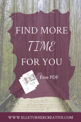 Find more time for you | Free PDF | Elle Turner creative