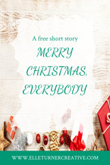 Elle Turner creative | A short story | Merry Christmas, everybody by Elle Turner