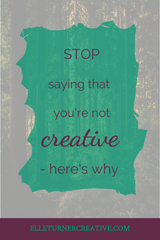 If you think you're not creative, think again! There are many different ways to be creative and I believe you can find your creative way whenever you want to.