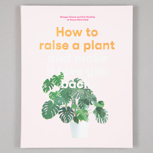 Book: How to Raise a Plant and Make it Love You Back