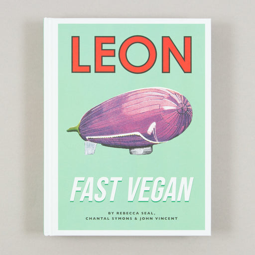 Leon: Fast Vegan By Rebecca Seal, Chantal Symons & John Vincent