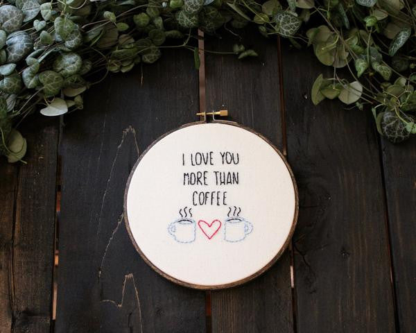 I Love You More Than Coffee Do-It-Yourself Embroidery Kit Thistle and Thread Design
