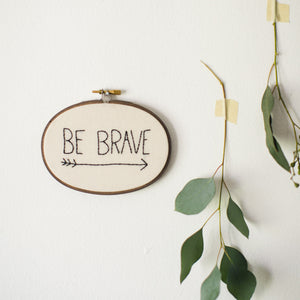 Be Brave Hand Embroidery Hoop Art