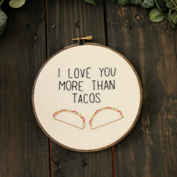 I Love You More Than Tacos Embroidery Kit Thistle and Thread Design