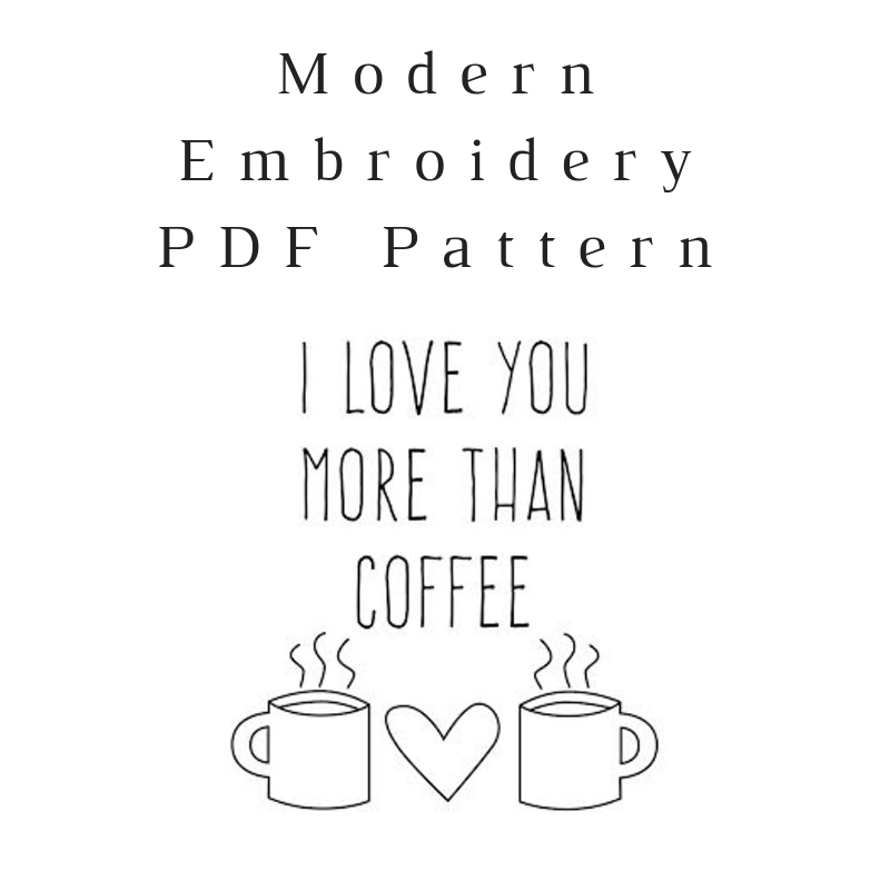 I Love You More Than Coffee Embroidery PDF Pattern Download