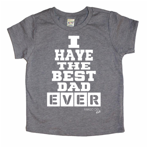 I have the best dad ever-Grey Tee