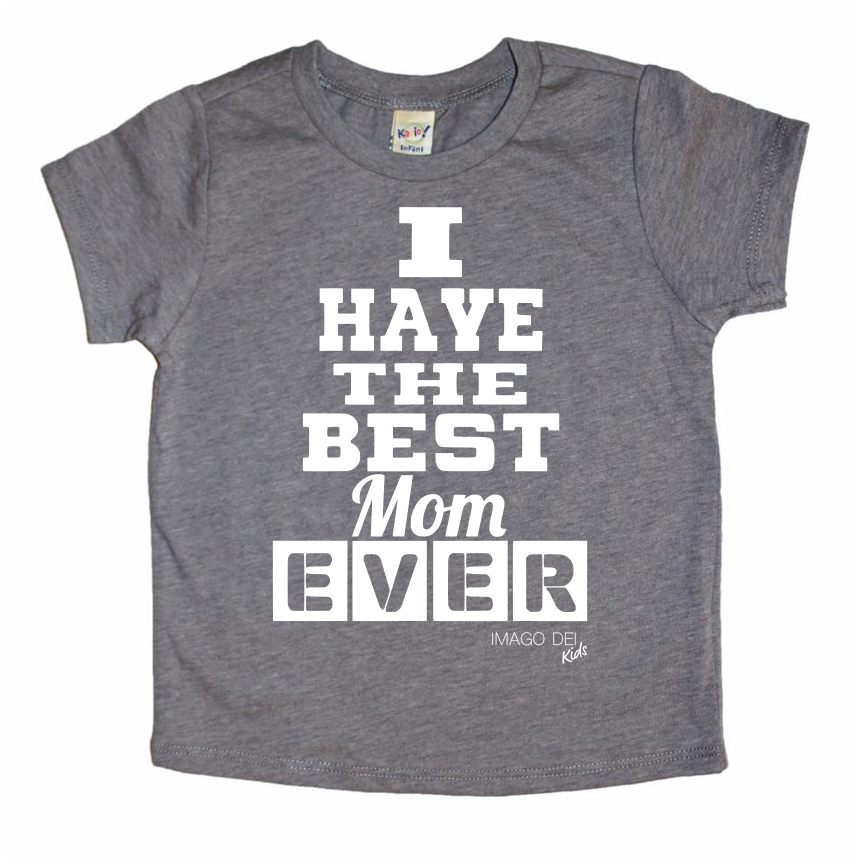I have the best mom ever-Grey Tee
