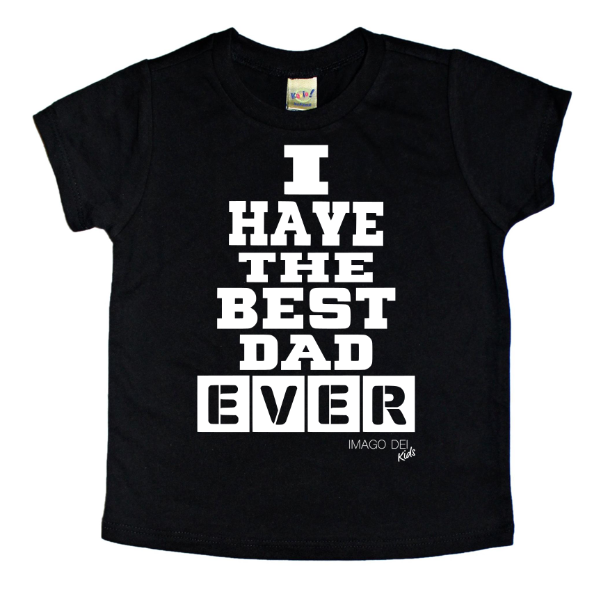 I have the best dad ever-Black Tee