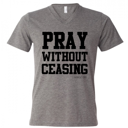 Pray without ceasing  -Grey v-neck Tee