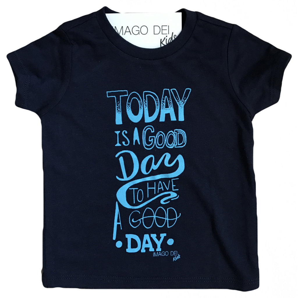 Today Is A Good Day To Have A Good Day- Navy Blue Tee
