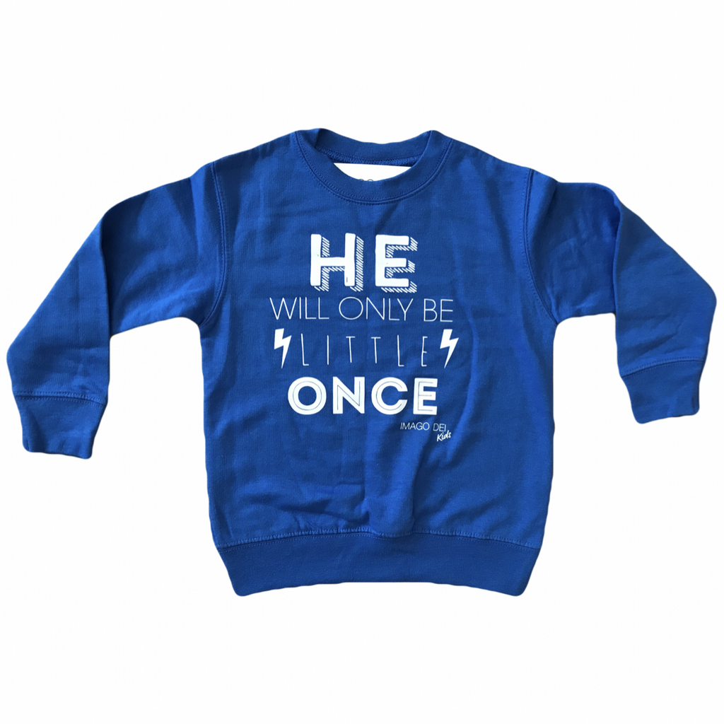 He Will Only Be Little Once-Royal Blue Sweatshirt
