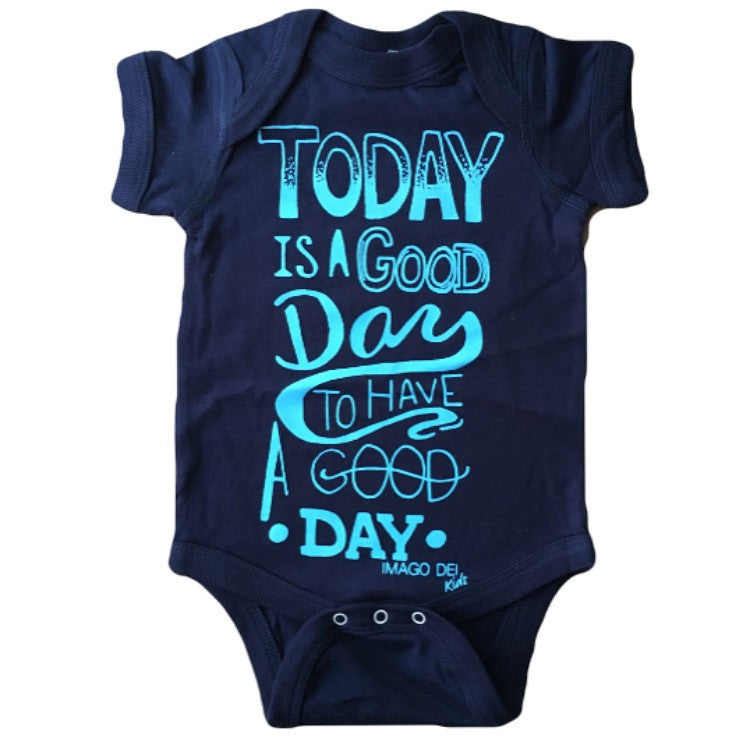 Today Is A Good Day To Have A Good Day- Navy Blue Onesie