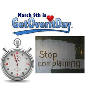 "National ""GET OVER IT DAY!"" (March 9th)"