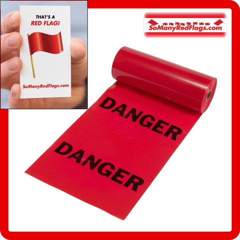 DANGER Red Flags! (Because ignoring RED FLAGS can be just as dangerous as construction site dangers!)
