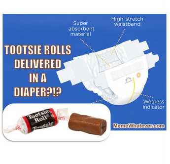 Tootsie Rolls? Delivered in DIAPERS?!?