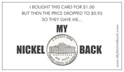 """My Nickel Back"" Card (plus ""Your Nickel Back?!?"")"