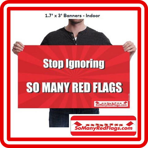 """Stop Ignoring SO MANY RED FLAGS"" Indoor Banner (1.7 ft x 3 ft)"