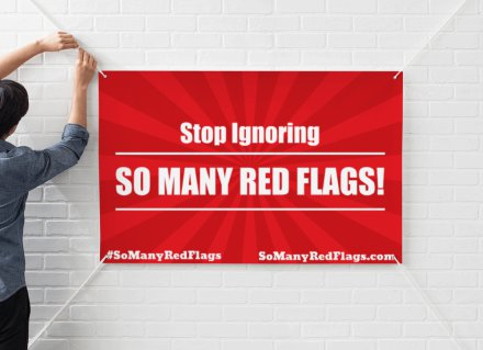 "BIG ""Red Flag"" Banners! (""Stop Ignoring SO MANY RED FLAGS"")"