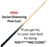 "NEW: ""If you get hit, it's your own fault for being TOO F***ING CLOSE!"" Social Distancing Pool Cue"