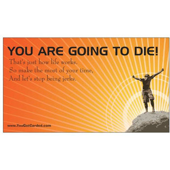You Are Going To Die! - (Editor's Note: We all are)