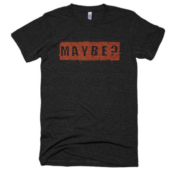 Maybe? - Extra Soft (Tri-Blend)