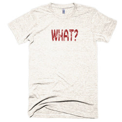 WHAT? - Extra Soft (Tri-Blend)