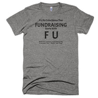"Fundraising Starts with ""F U"" Extra Soft (Tri-Blend)"