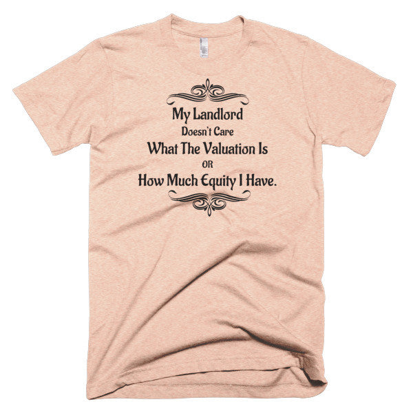 My Landlord Doesn't Care About Valuation T-Shirt