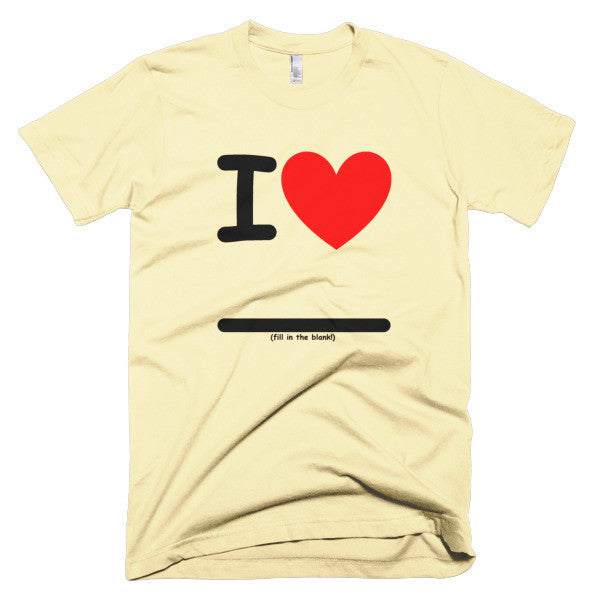 Fill In the Blank Shirts I Heart (FITB) T-Shirt